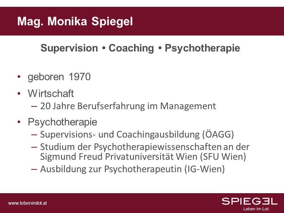 www.lebenimlot.at Mag. Monika Spiegel Supervision Coaching Psychotherapie geboren 1970 Wirtschaft – 20 Jahre Berufserfahrung im Management Psychothera