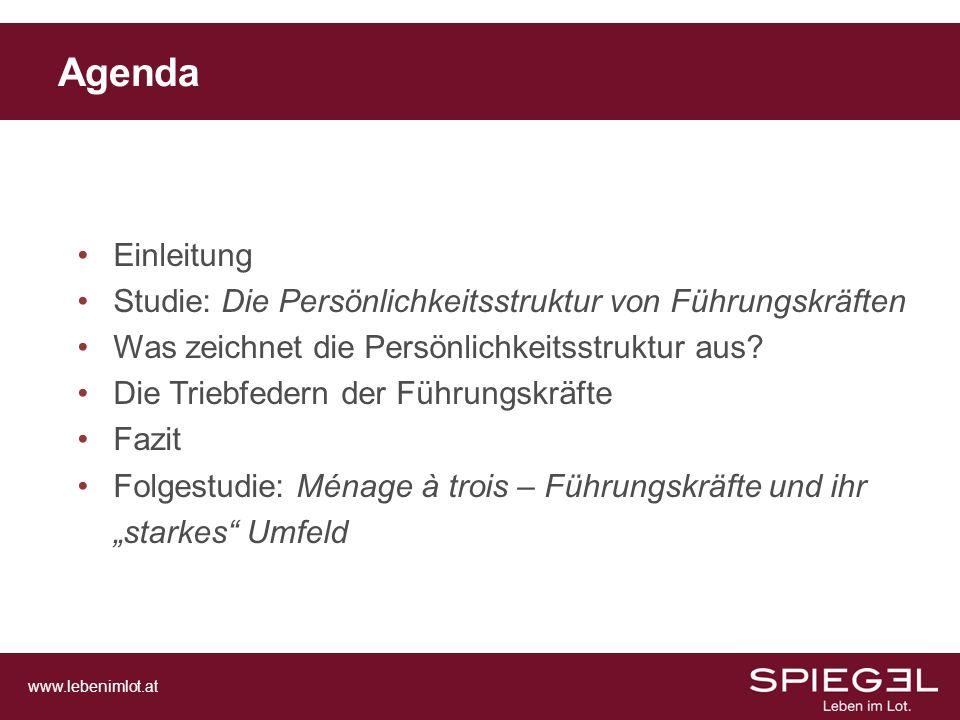 www.lebenimlot.at Agenda Einleitung Studie: Die Persönlichkeitsstruktur von Führungskräften Was zeichnet die Persönlichkeitsstruktur aus? Die Triebfed