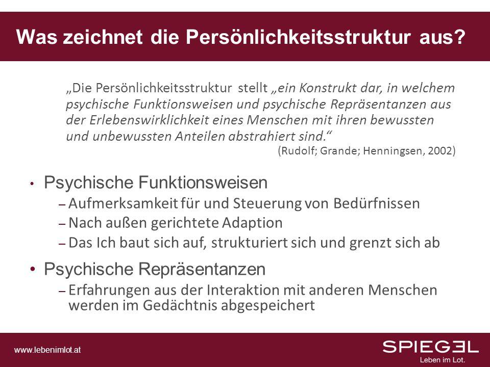 www.lebenimlot.at Was zeichnet die Persönlichkeitsstruktur aus? Psychische Funktionsweisen – Aufmerksamkeit für und Steuerung von Bedürfnissen – Nach