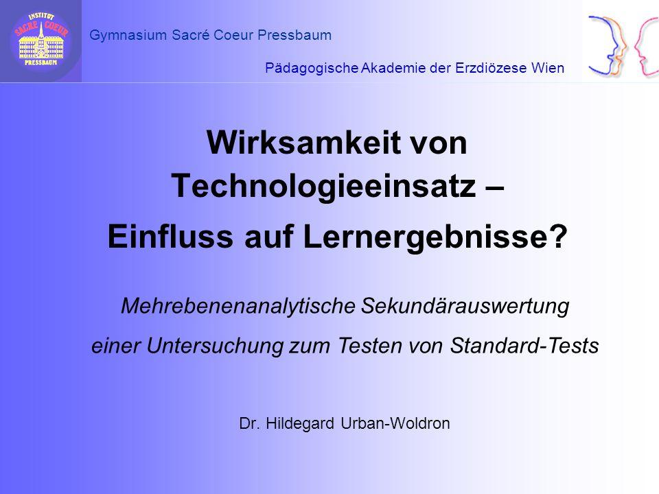 Pädagogische Akademie der Erzdiözese Wien Gymnasium Sacré Coeur Pressbaum Dr. Hildegard Urban-Woldron Wirksamkeit von Technologieeinsatz – Einfluss au