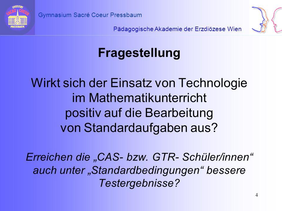 Pädagogische Akademie der Erzdiözese Wien Gymnasium Sacré Coeur Pressbaum 4 Fragestellung Wirkt sich der Einsatz von Technologie im Mathematikunterric