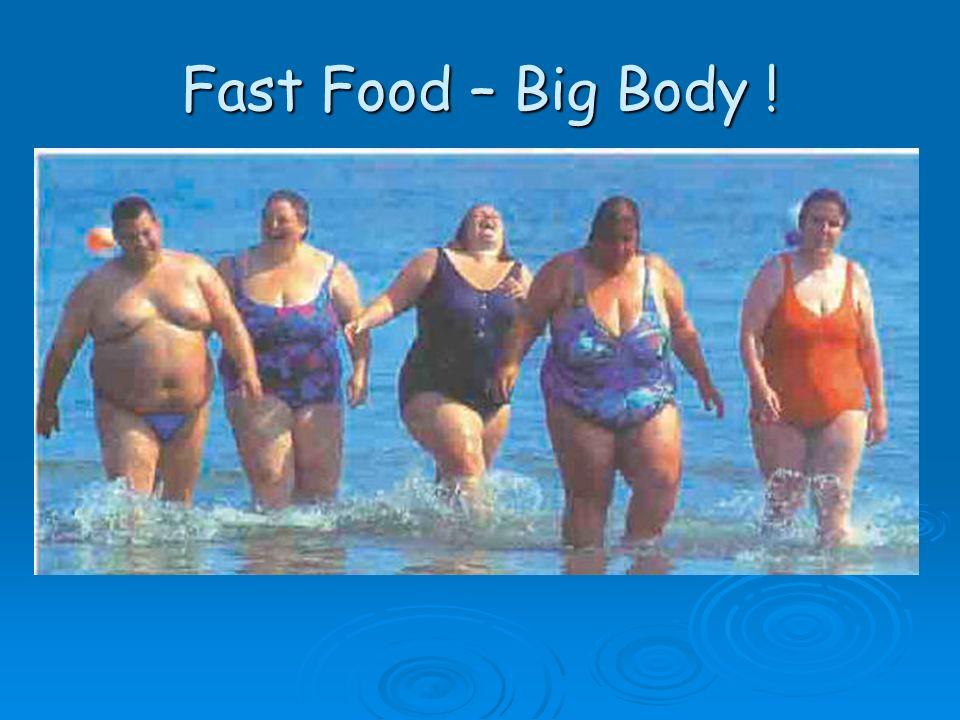 Fast Food – Big Body !