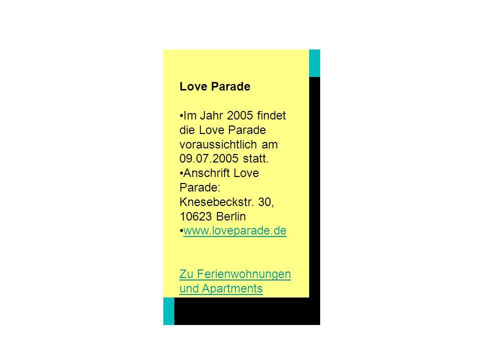 Love Parade Im Jahr 2005 findet die Love Parade voraussichtlich am 09.07.2005 statt.