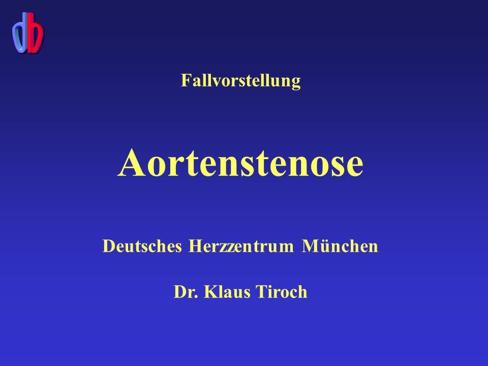Patient: S., F.-M., männlich, 75 Jahre Aortenstenose Grad II-III (AI<I) seit mehreren Jahren bekannt max.