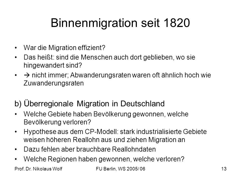 Prof. Dr. Nikolaus WolfFU Berlin, WS 2005/ 0613 Binnenmigration seit 1820 War die Migration effizient? Das heißt: sind die Menschen auch dort gebliebe