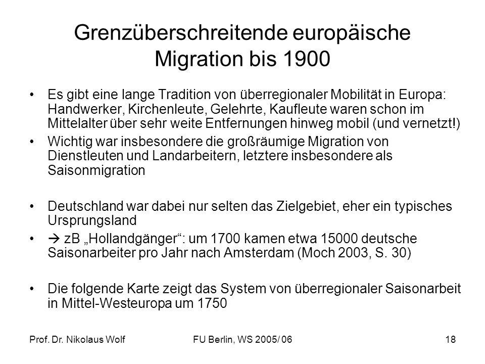 Prof. Dr. Nikolaus WolfFU Berlin, WS 2005/ 0618 Grenzüberschreitende europäische Migration bis 1900 Es gibt eine lange Tradition von überregionaler Mo