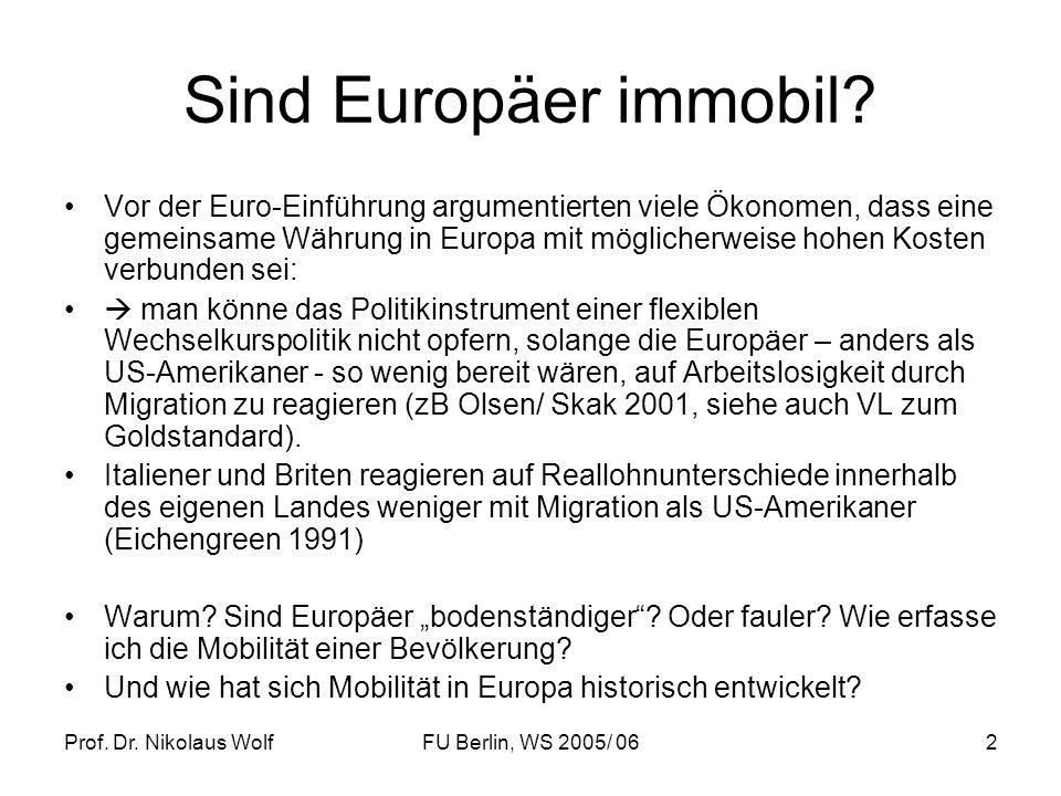 Prof. Dr. Nikolaus WolfFU Berlin, WS 2005/ 062 Sind Europäer immobil? Vor der Euro-Einführung argumentierten viele Ökonomen, dass eine gemeinsame Währ