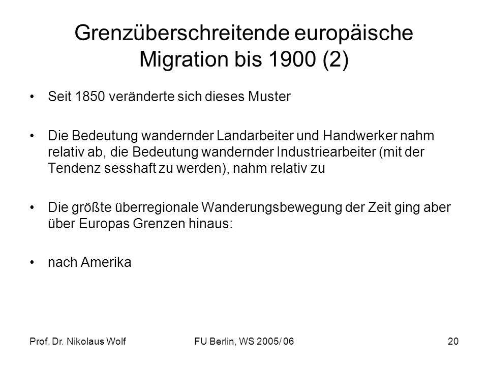 Prof. Dr. Nikolaus WolfFU Berlin, WS 2005/ 0620 Grenzüberschreitende europäische Migration bis 1900 (2) Seit 1850 veränderte sich dieses Muster Die Be