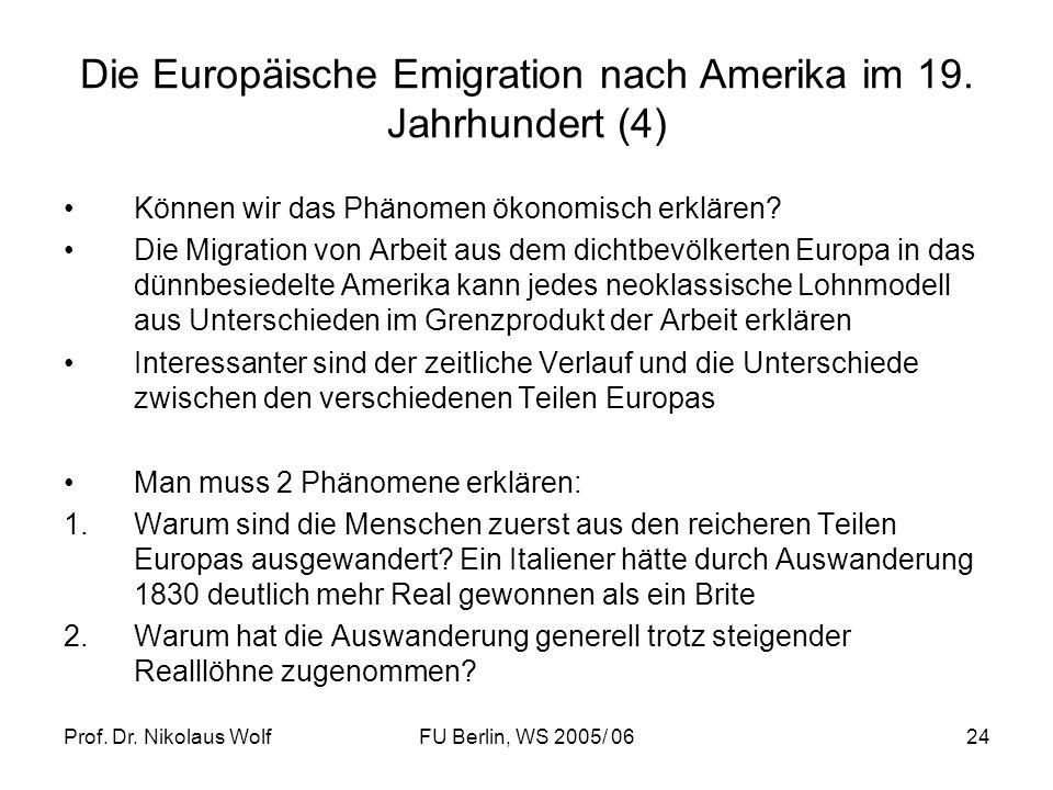 Prof. Dr. Nikolaus WolfFU Berlin, WS 2005/ 0624 Die Europäische Emigration nach Amerika im 19. Jahrhundert (4) Können wir das Phänomen ökonomisch erkl