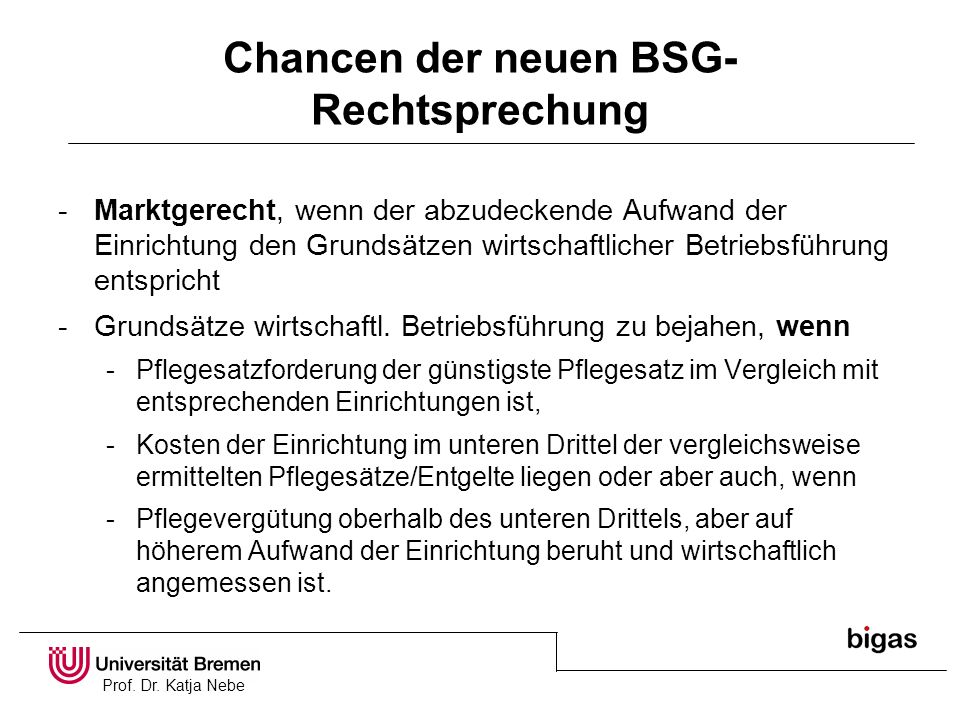 Prof. Dr. Katja Nebe Chancen der neuen BSG- Rechtsprechung -Marktgerecht, wenn der abzudeckende Aufwand der Einrichtung den Grundsätzen wirtschaftlich