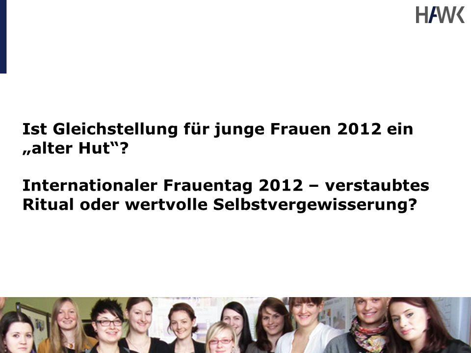 Ist Gleichstellung für junge Frauen 2012 ein alter Hut? Internationaler Frauentag 2012 – verstaubtes Ritual oder wertvolle Selbstvergewisserung?