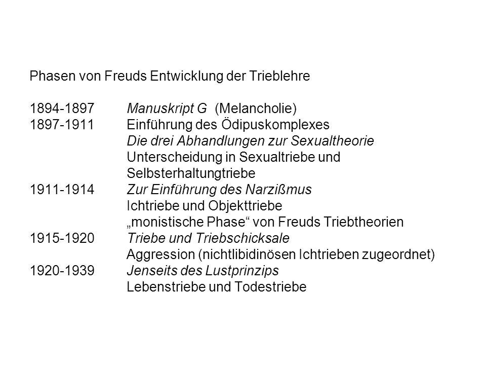 Phasen von Freuds Entwicklung der Trieblehre 1894-1897 Manuskript G (Melancholie) 1897-1911 Einführung des Ödipuskomplexes Die drei Abhandlungen zur S