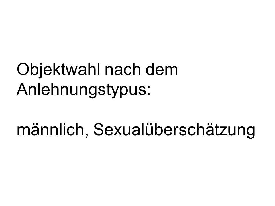 Objektwahl nach dem Anlehnungstypus: männlich, Sexualüberschätzung