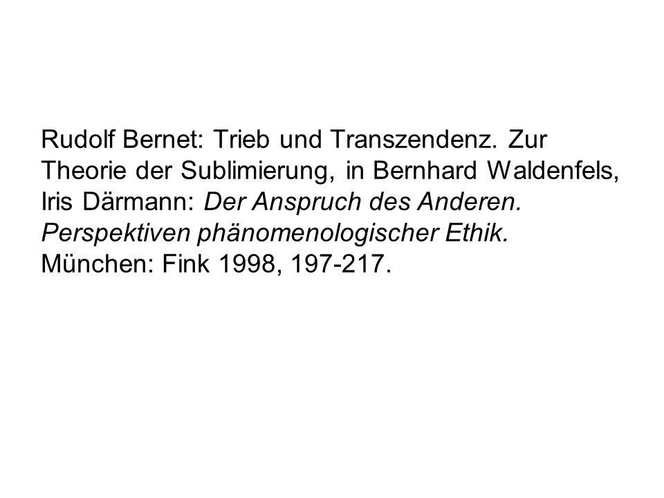 Rudolf Bernet: Trieb und Transzendenz. Zur Theorie der Sublimierung, in Bernhard Waldenfels, Iris Därmann: Der Anspruch des Anderen. Perspektiven phän