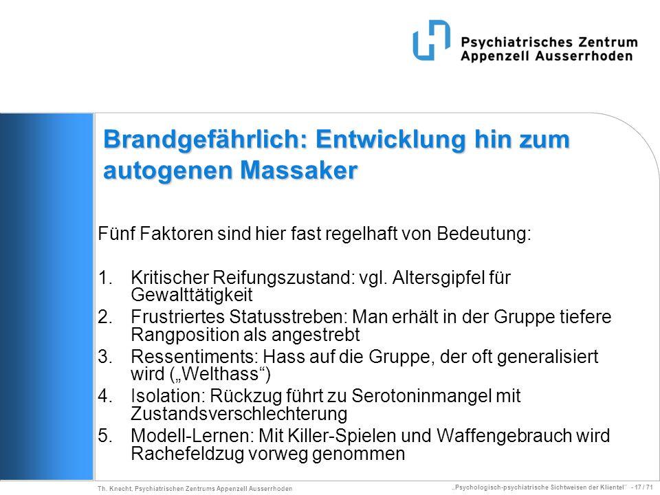 Psychologisch-psychiatrische Sichtweisen der Klientel - 17 / 71 Th. Knecht, Psychiatrischen Zentrums Appenzell Ausserrhoden Brandgefährlich: Entwicklu