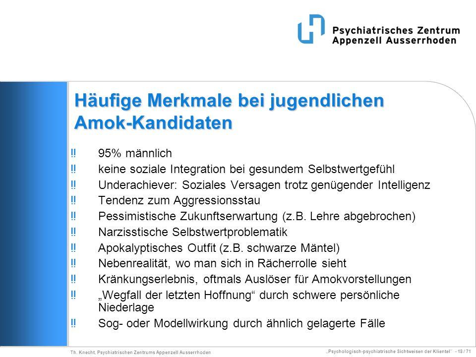 Psychologisch-psychiatrische Sichtweisen der Klientel - 18 / 71 Th. Knecht, Psychiatrischen Zentrums Appenzell Ausserrhoden Häufige Merkmale bei jugen