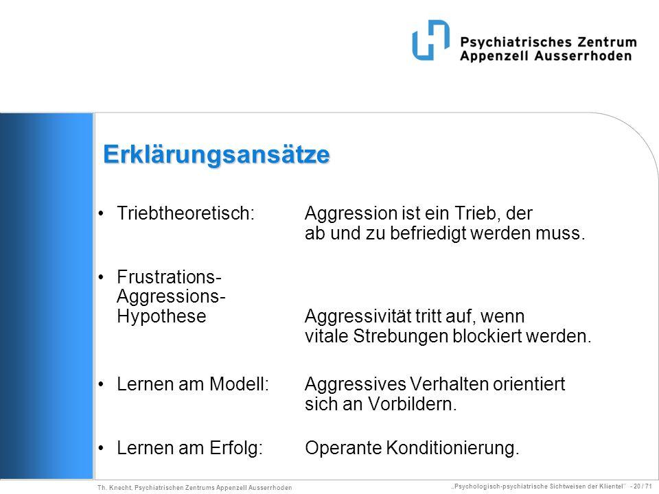 Psychologisch-psychiatrische Sichtweisen der Klientel - 20 / 71 Th. Knecht, Psychiatrischen Zentrums Appenzell Ausserrhoden Erklärungsansätze Triebthe