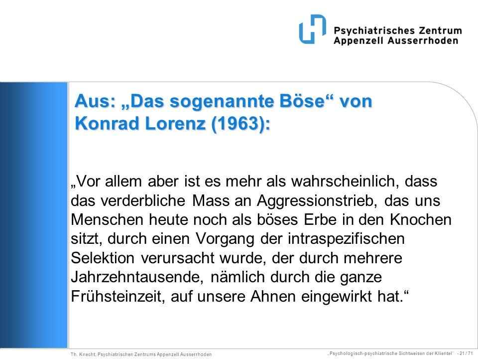 Psychologisch-psychiatrische Sichtweisen der Klientel - 21 / 71 Th. Knecht, Psychiatrischen Zentrums Appenzell Ausserrhoden Aus: Das sogenannte Böse v