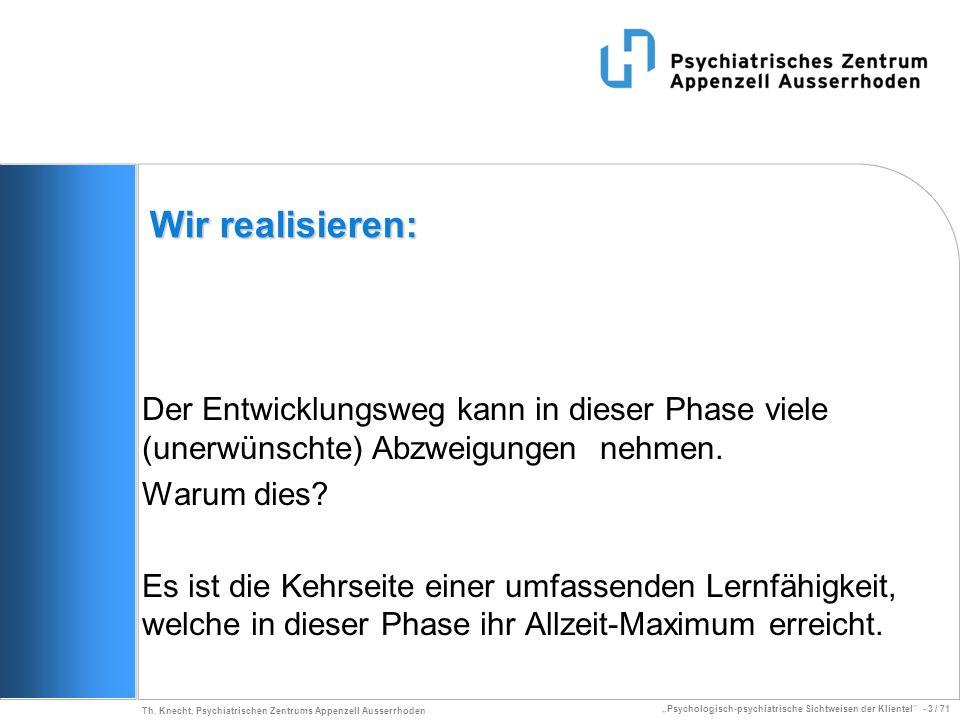 Psychologisch-psychiatrische Sichtweisen der Klientel - 3 / 71 Th. Knecht, Psychiatrischen Zentrums Appenzell Ausserrhoden Wir realisieren: Der Entwic