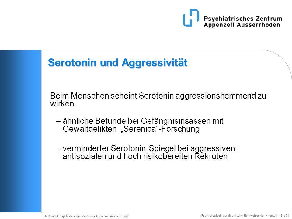Psychologisch-psychiatrische Sichtweisen der Klientel - 35 / 71 Th. Knecht, Psychiatrischen Zentrums Appenzell Ausserrhoden Beim Menschen scheint Sero