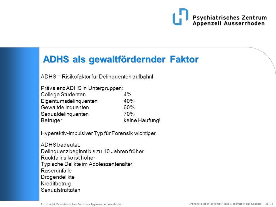 Psychologisch-psychiatrische Sichtweisen der Klientel - 48 / 71 Th. Knecht, Psychiatrischen Zentrums Appenzell Ausserrhoden ADHS als gewaltfördernder