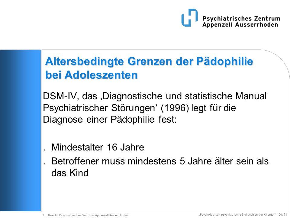 Psychologisch-psychiatrische Sichtweisen der Klientel - 56 / 71 Th. Knecht, Psychiatrischen Zentrums Appenzell Ausserrhoden Altersbedingte Grenzen der