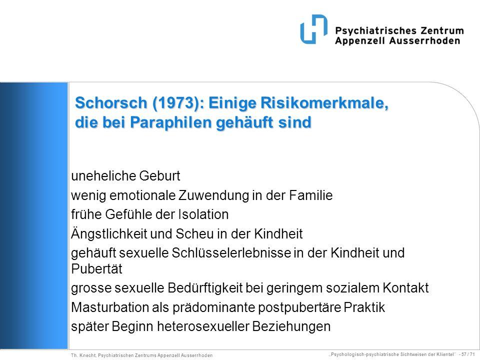 Psychologisch-psychiatrische Sichtweisen der Klientel - 57 / 71 Th. Knecht, Psychiatrischen Zentrums Appenzell Ausserrhoden Schorsch (1973): Einige Ri