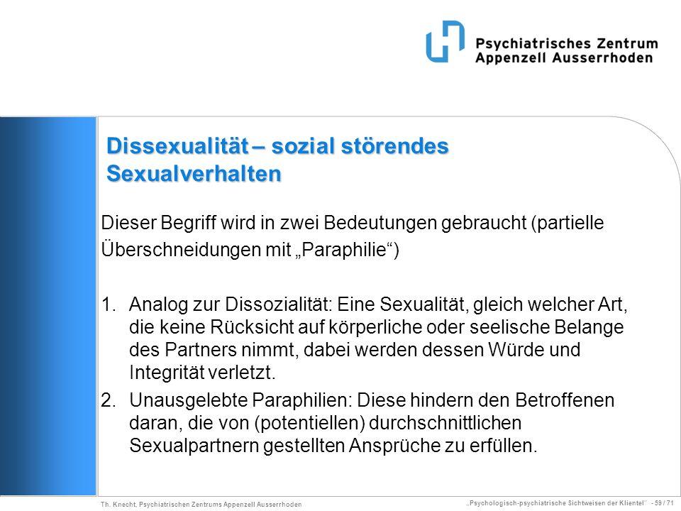 Psychologisch-psychiatrische Sichtweisen der Klientel - 59 / 71 Th. Knecht, Psychiatrischen Zentrums Appenzell Ausserrhoden Dissexualität – sozial stö