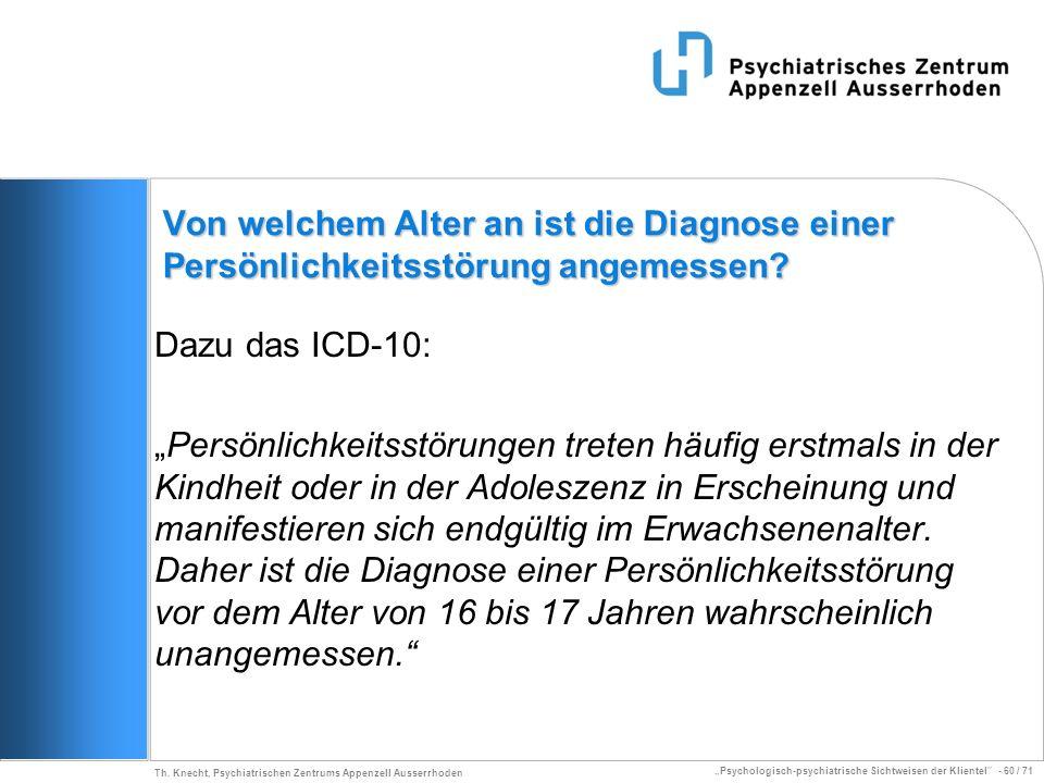 Psychologisch-psychiatrische Sichtweisen der Klientel - 60 / 71 Th. Knecht, Psychiatrischen Zentrums Appenzell Ausserrhoden Von welchem Alter an ist d