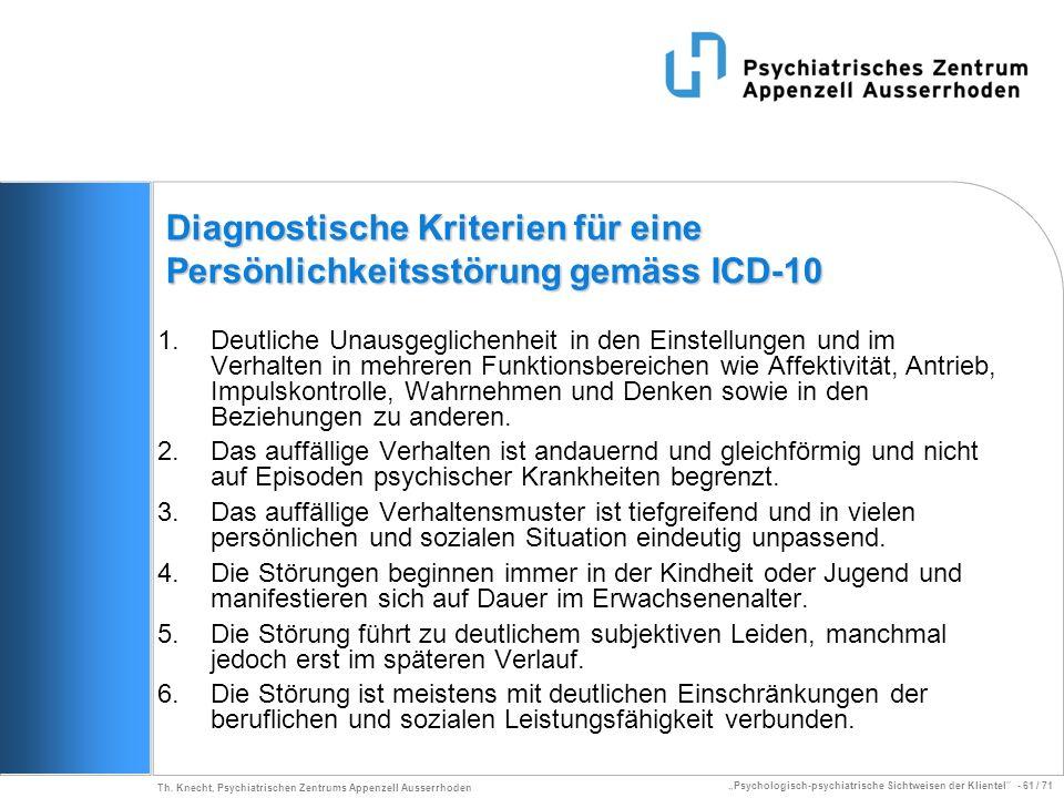 Psychologisch-psychiatrische Sichtweisen der Klientel - 61 / 71 Th. Knecht, Psychiatrischen Zentrums Appenzell Ausserrhoden Diagnostische Kriterien fü