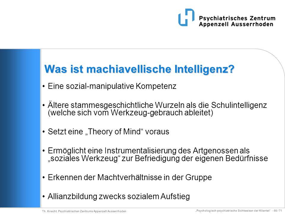 Psychologisch-psychiatrische Sichtweisen der Klientel - 66 / 71 Th. Knecht, Psychiatrischen Zentrums Appenzell Ausserrhoden Was ist machiavellische In