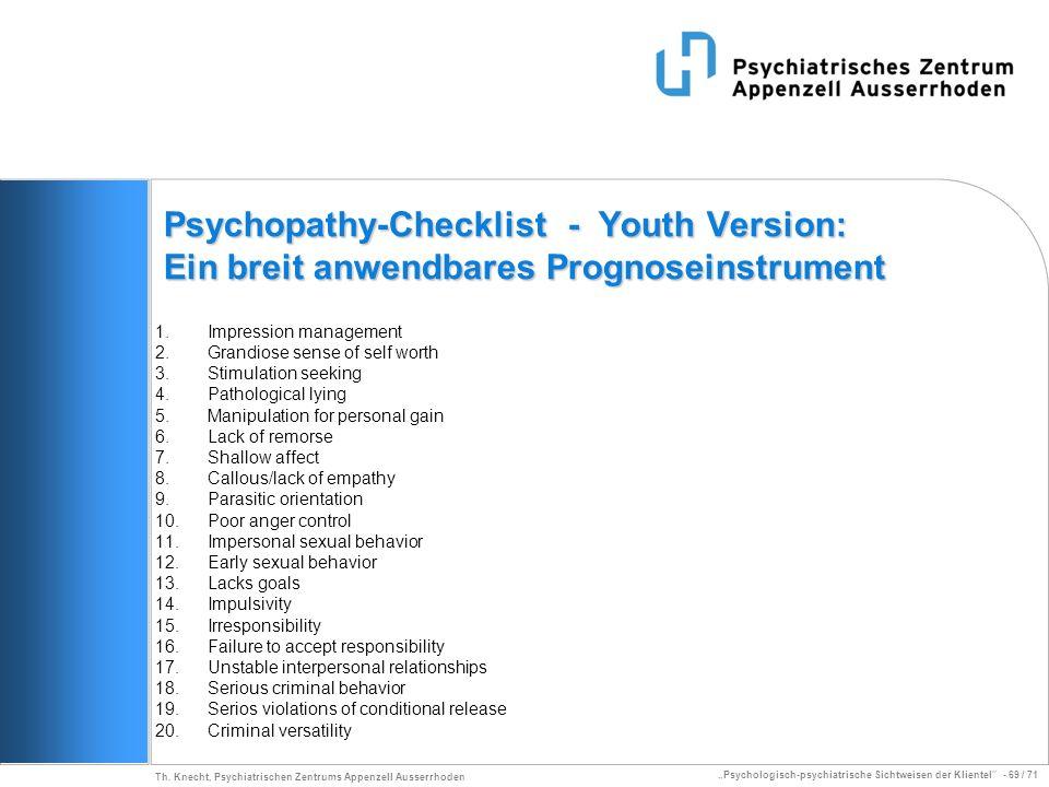 Psychologisch-psychiatrische Sichtweisen der Klientel - 69 / 71 Th. Knecht, Psychiatrischen Zentrums Appenzell Ausserrhoden Psychopathy-Checklist - Yo