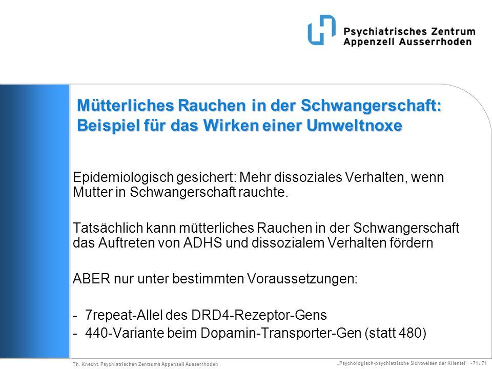 Psychologisch-psychiatrische Sichtweisen der Klientel - 71 / 71 Th. Knecht, Psychiatrischen Zentrums Appenzell Ausserrhoden Mütterliches Rauchen in de
