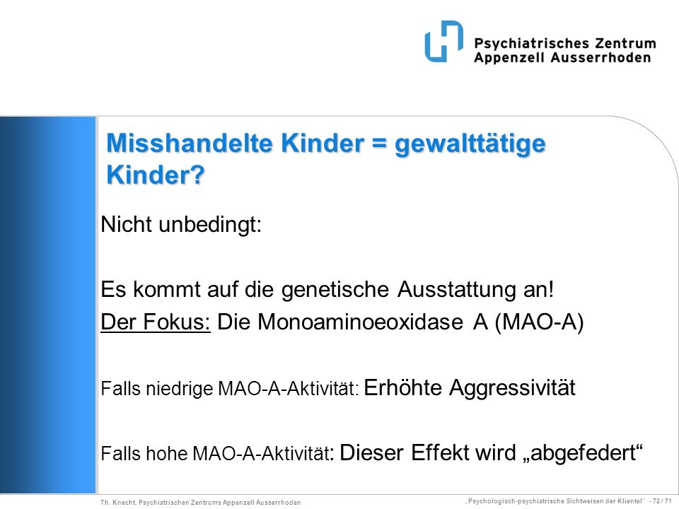 Psychologisch-psychiatrische Sichtweisen der Klientel - 72 / 71 Th. Knecht, Psychiatrischen Zentrums Appenzell Ausserrhoden Misshandelte Kinder = gewa