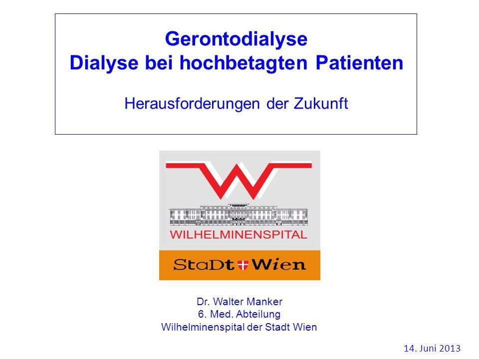 Gerontodialyse Dialyse bei hochbetagten Patienten Herausforderungen der Zukunft Dr. Walter Manker 6. Med. Abteilung Wilhelminenspital der Stadt Wien 1