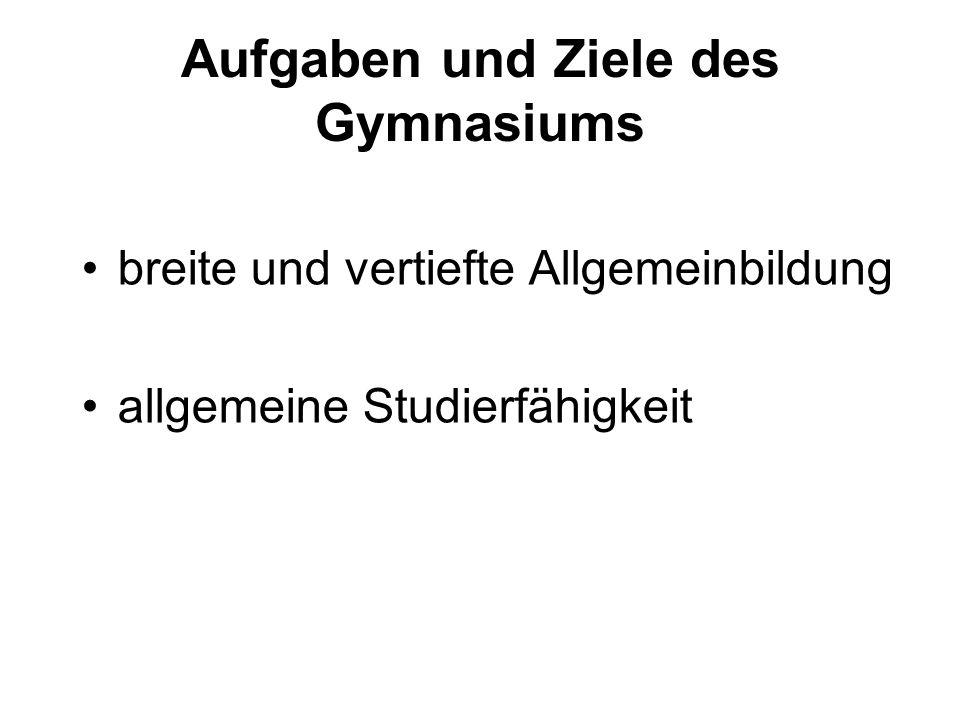 Aufgaben und Ziele des Gymnasiums breite und vertiefte Allgemeinbildung allgemeine Studierfähigkeit
