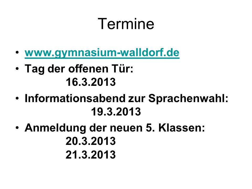 Termine www.gymnasium-walldorf.de Tag der offenen Tür: 16.3.2013 Informationsabend zur Sprachenwahl: 19.3.2013 Anmeldung der neuen 5. Klassen: 20.3.20