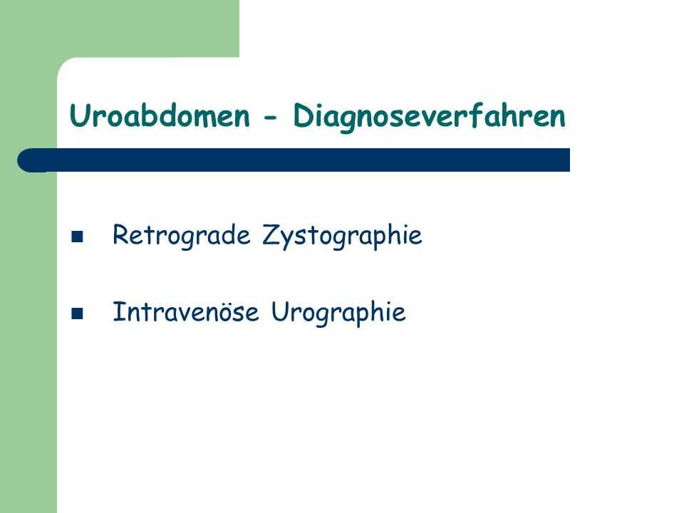Uroabdomen - Diagnoseverfahren Retrograde Zystographie Intravenöse Urographie