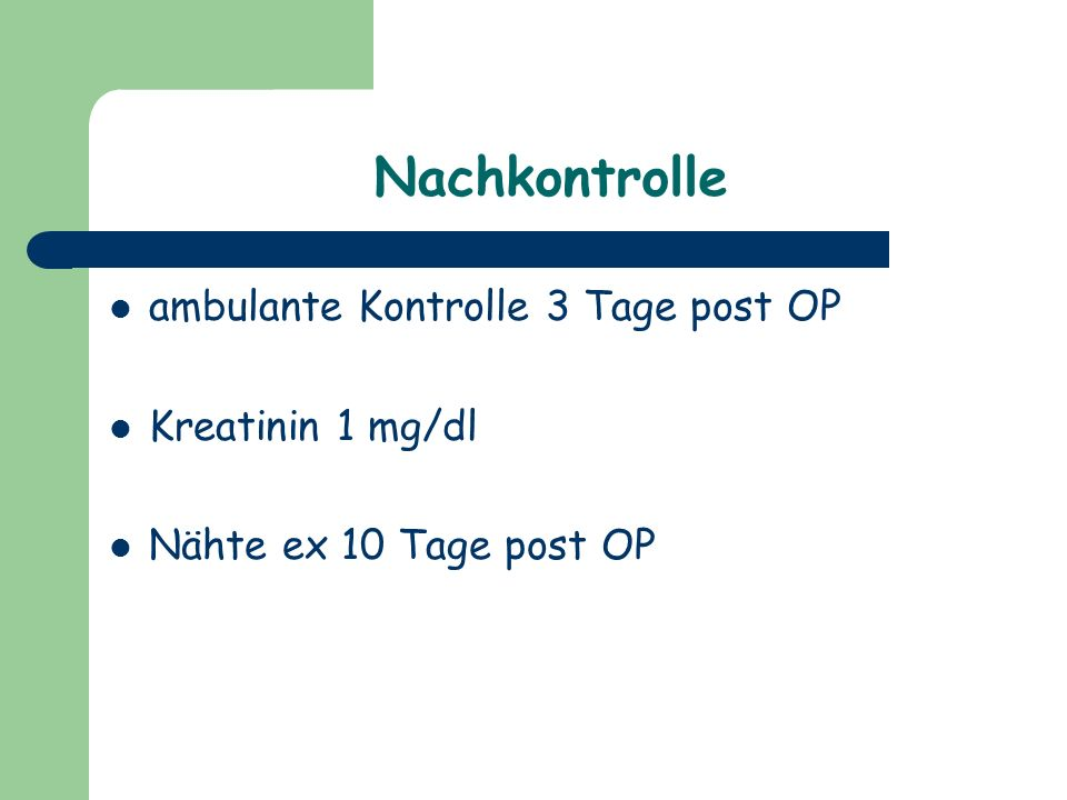 Nachkontrolle ambulante Kontrolle 3 Tage post OP Kreatinin 1 mg/dl Nähte ex 10 Tage post OP