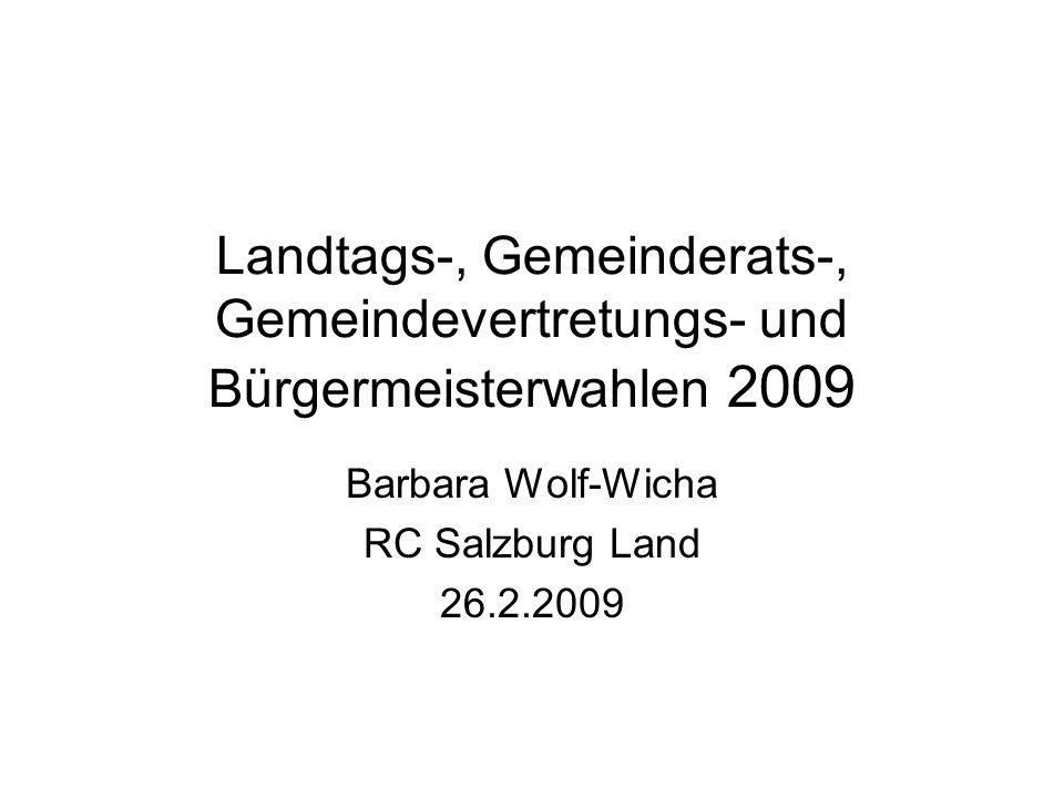 Landtags-, Gemeinderats-, Gemeindevertretungs- und Bürgermeisterwahlen 2009 Barbara Wolf-Wicha RC Salzburg Land 26.2.2009