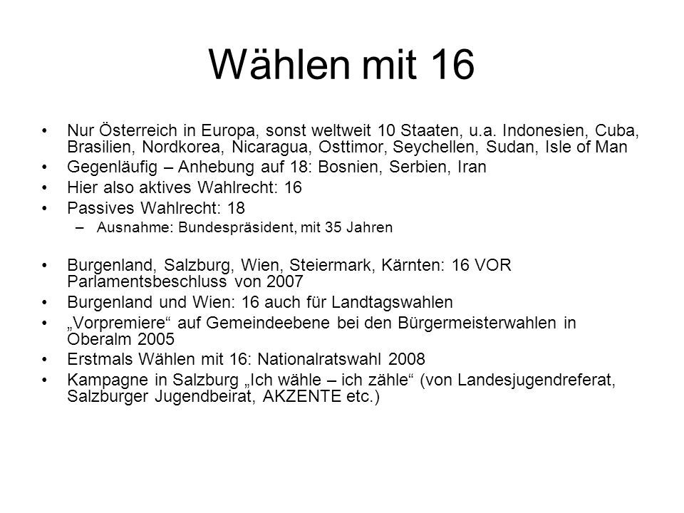Wählen mit 16 Nur Österreich in Europa, sonst weltweit 10 Staaten, u.a. Indonesien, Cuba, Brasilien, Nordkorea, Nicaragua, Osttimor, Seychellen, Sudan