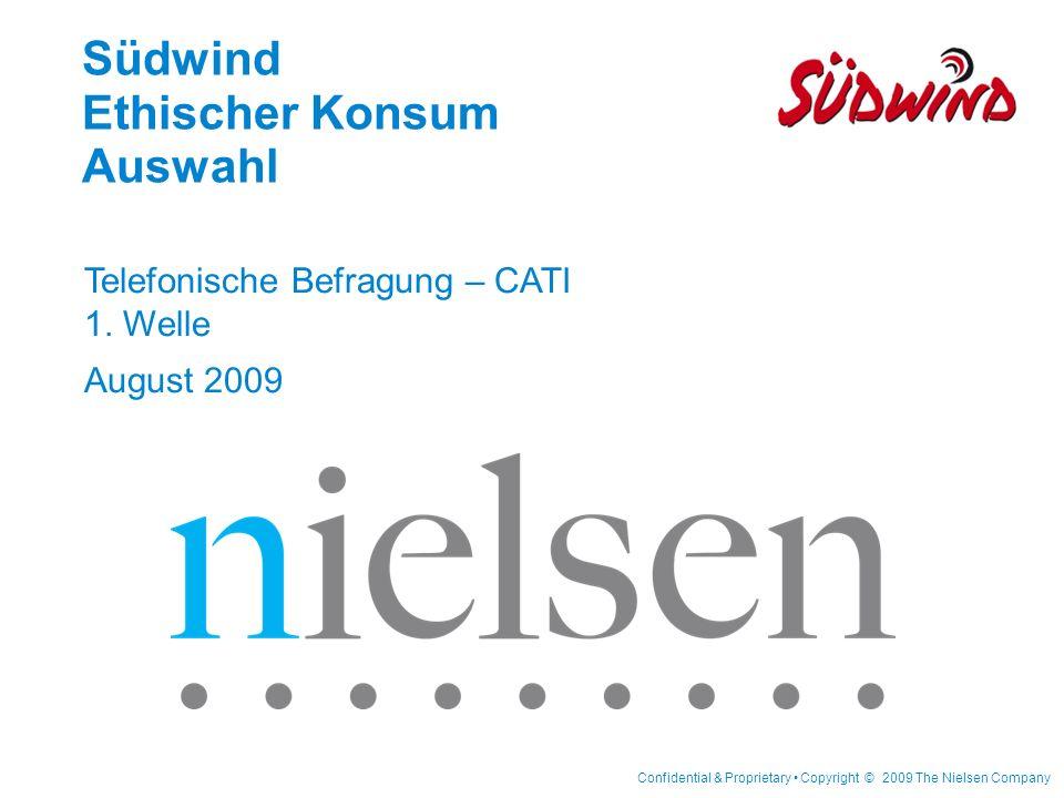 Confidential & Proprietary Copyright © 2009 The Nielsen Company Südwind Ethischer Konsum Auswahl Telefonische Befragung – CATI 1. Welle August 2009