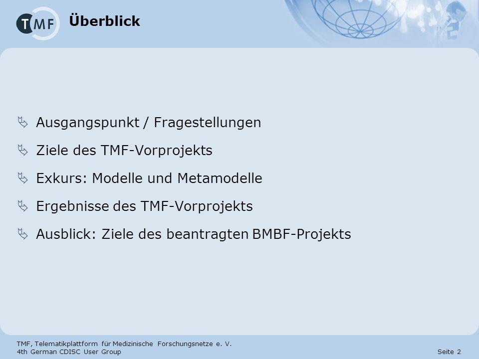 TMF, Telematikplattform für Medizinische Forschungsnetze e. V. 4th German CDISC User Group Seite 2 Überblick Ausgangspunkt / Fragestellungen Ziele des