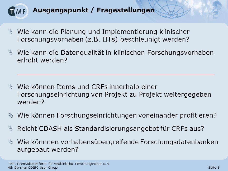 TMF, Telematikplattform für Medizinische Forschungsnetze e. V. 4th German CDISC User Group Seite 3 Ausgangspunkt / Fragestellungen Wie kann die Planun