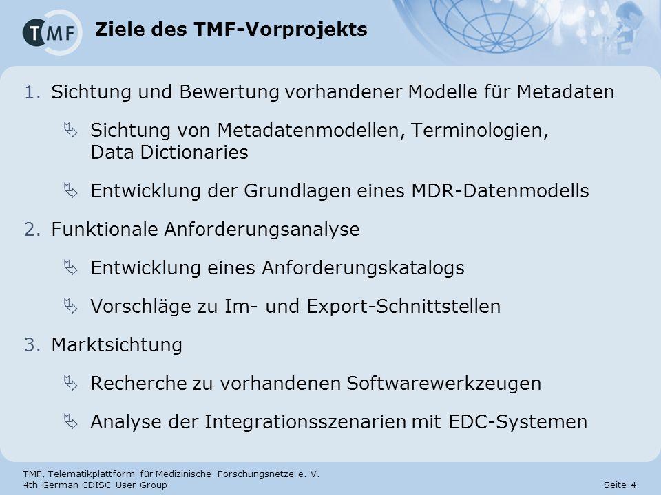 TMF, Telematikplattform für Medizinische Forschungsnetze e. V. 4th German CDISC User Group Seite 4 Ziele des TMF-Vorprojekts 1.Sichtung und Bewertung