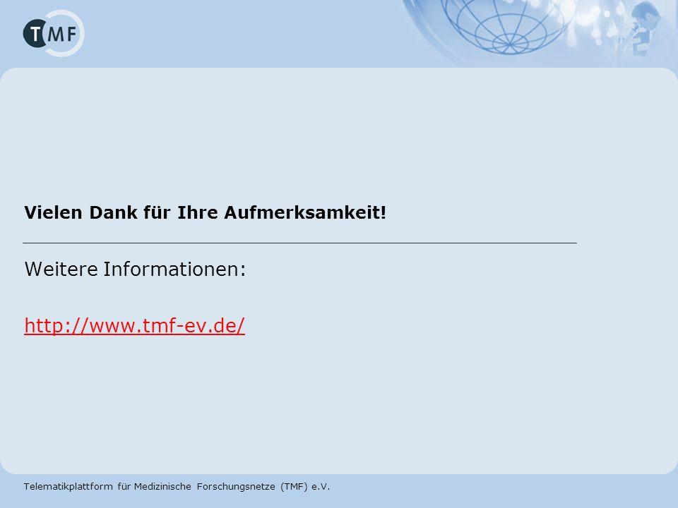 Telematikplattform für Medizinische Forschungsnetze (TMF) e.V. Vielen Dank für Ihre Aufmerksamkeit! Weitere Informationen: http://www.tmf-ev.de/