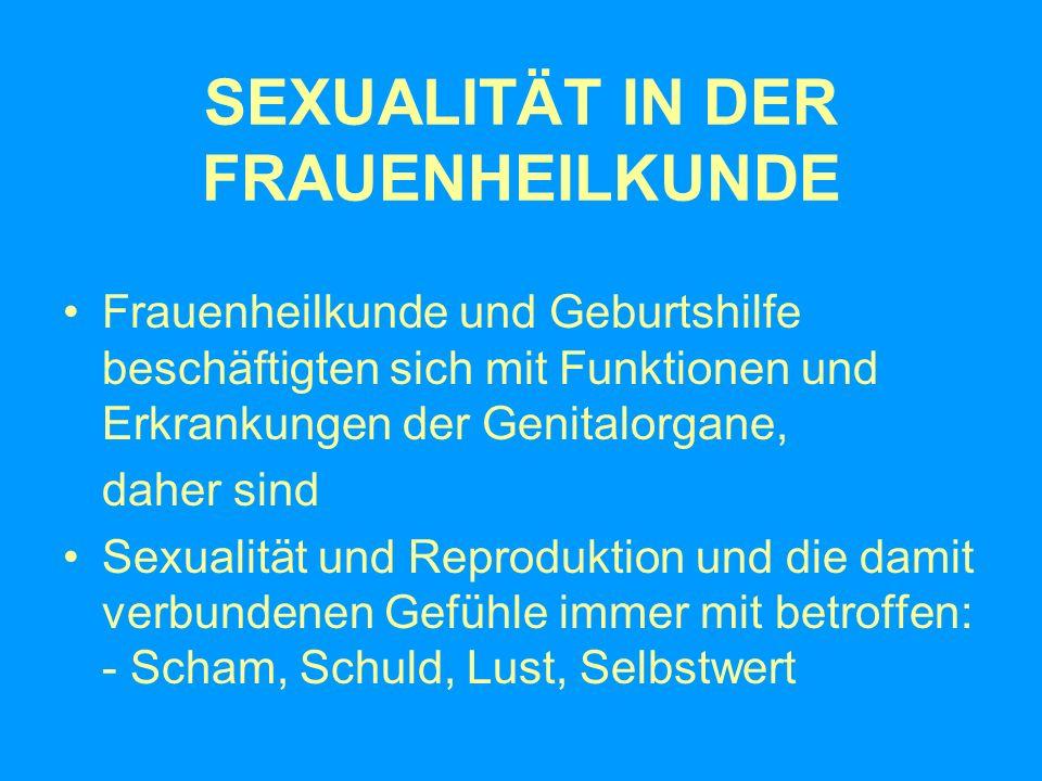 SEXUALITÄT IN DER FRAUENHEILKUNDE Frauenheilkunde und Geburtshilfe beschäftigten sich mit Funktionen und Erkrankungen der Genitalorgane, daher sind Se