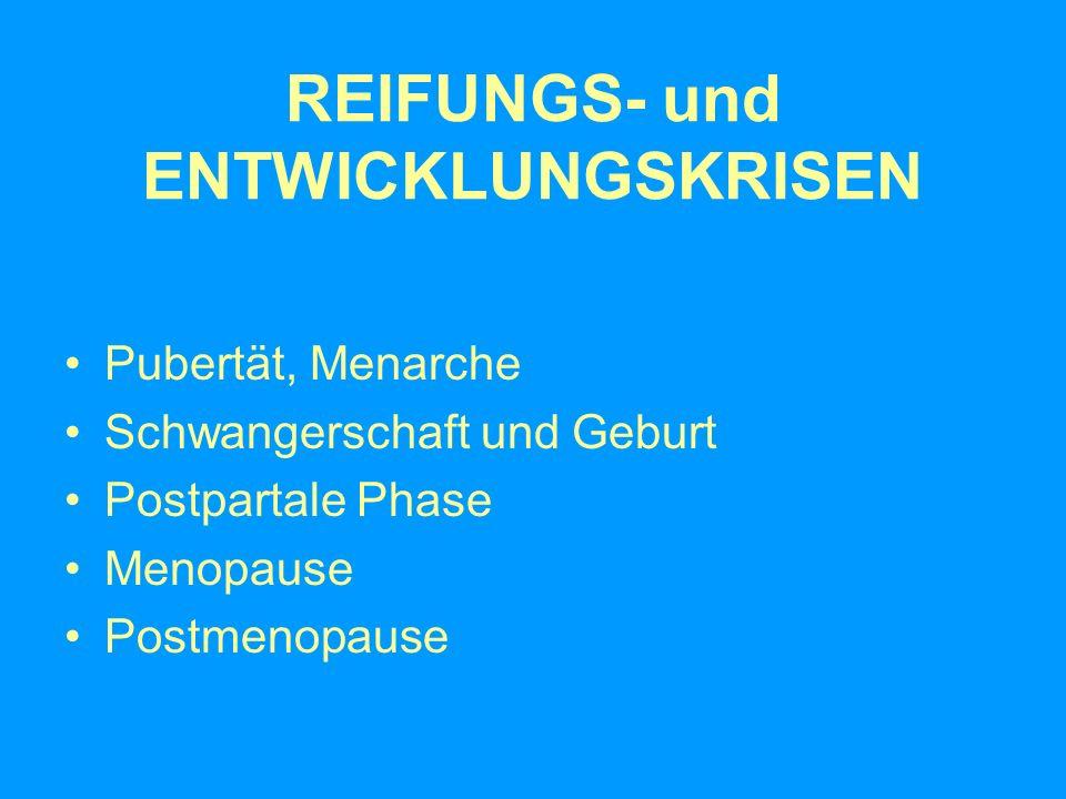 REIFUNGS- und ENTWICKLUNGSKRISEN Pubertät, Menarche Schwangerschaft und Geburt Postpartale Phase Menopause Postmenopause