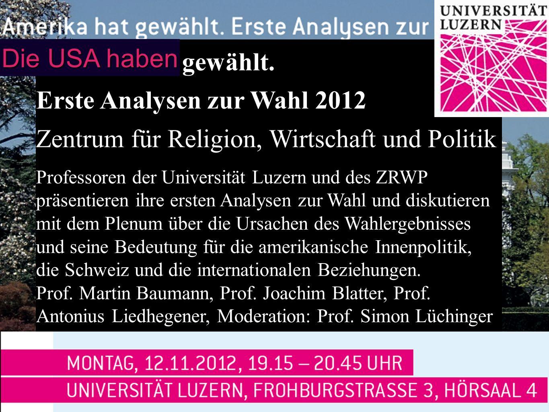 Amerika hat gewählt. Erste Analysen zur Wahl 2012 Zentrum für Religion, Wirtschaft und Politik Professoren der Universität Luzern und des ZRWP präsent