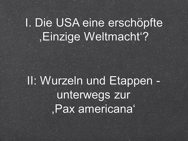 II: Wurzeln und Etappen - unterwegs zur,Pax americana II: Wurzeln und Etappen - unterwegs zur,Pax americana I. Die USA eine erschöpfte,Einzige Weltmac